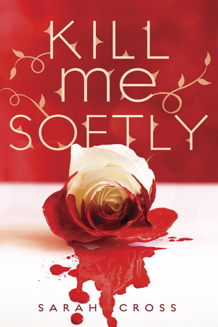 Book Review | Kill Me Softly | Sarah Cross