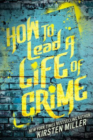 Book Review | How To Lead a Life of Crime | Kirsten Miller