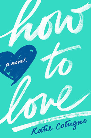 Book cover for How to Love by Katie Cotugno