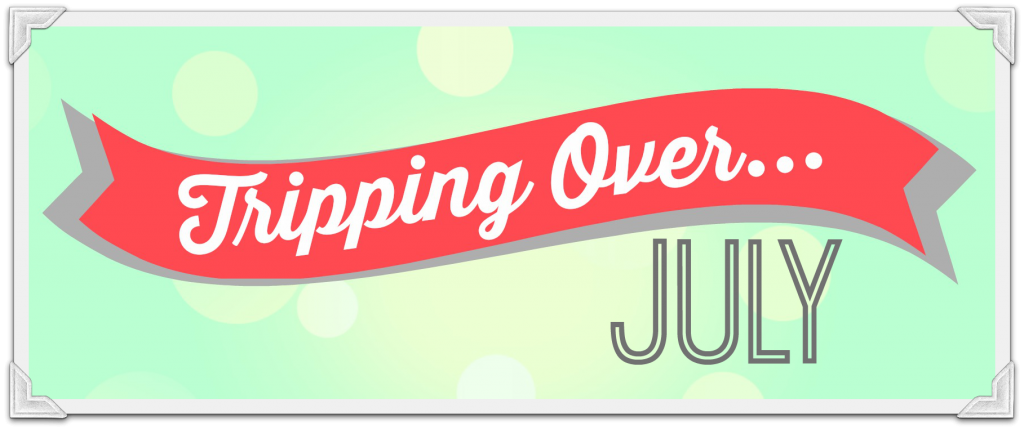 Tripping Over July